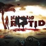 Dead Island: Riptide סרטון משחקיות חדש בן 9 דקות