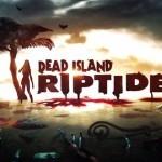 Dead Island: Riptide – ביקורות ראשונות למשחק