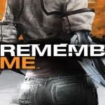 Remember Me : דרישות המערכת נחשפו