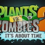 Plants vs. Zombies 2 ישוחרר בחודש יולי. 'It's About Time'