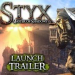 Styx: Master of Shadows – טריילר השקה