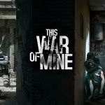 ביקורת משחק: This War Of Mine – במלחמה אין רק חיילים