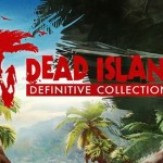 Dead Island Definitive Collection הוכרז